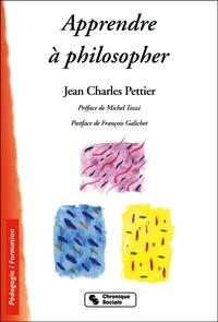 Jean-Charles Pettier - Apprendre à philosopher - Un droit. Des démarches pour tous.