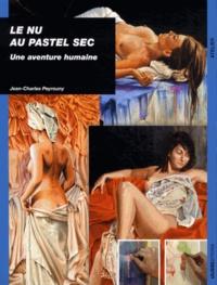Le nu au pastel sec- Une aventure humaine - Jean-Charles Peyrouny |