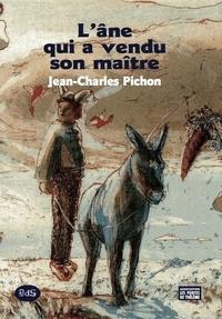 Jean-Charles Pichon - L'Âne qui a vendu son Maître ou Il n'est pas question de quatrième dimension - Conte - ou Il n'est pas question de quatrième dimension - Conte.