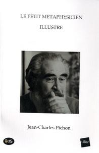 Jean-Charles Pichon - Le petit métaphysicien illustré.