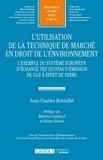 Jean-Charles Rotoullié - L'utilisation de la technique de marché en droit de l'environnement - L'exemple du système européen d'échange des quotas d'émission de gaz à effet de serre.