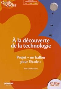 """Jean-Charles Saura - A la découverte de la technologie - Projet """"un ballon pour l'école"""". 1 Cédérom"""