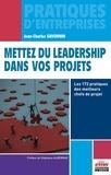 Jean-Charles Savornin - Mettez du leadership dans vos projets - Les 172 pratiques des meilleurs chefs de projet.