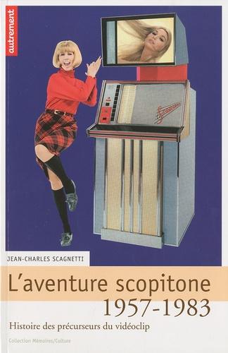 Jean-Charles Scagnetti - L'aventure scopitone 1957-1983 - Histoire des précurseurs du vidéoclip.