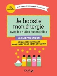 Jean-Charles Sommerard - Je booste mon énergie avec les huiles essentielles - Saison par saison, 16 huiles essentielles pour fortifier le corps et l'esprit.