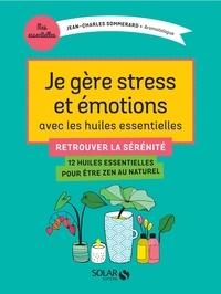 Jean-Charles Sommerard - Je gère stress et émotions avec les huiles essentielles.