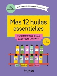 Jean-Charles Sommerard - Mes 12 essentielles - L'aromatrousse idéale pour toute la famille.