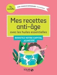 Jean-Charles Sommerard - Mes recettes anti-âge avec les huiles essentielles.