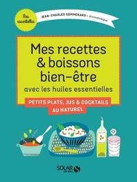 Jean-Charles Sommerard - Mes recettes & boissons bien-être avec les huiles essentielles.