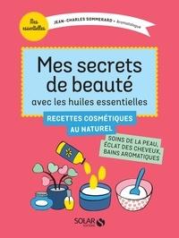 Jean-Charles Sommerard - Mes secrets de beauté avec les huiles essentielles.