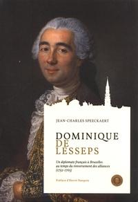 Jean-Charles Speeckaert - Dominique de Lesseps - Un diplomate français à Bruxelles au temps du renversement des alliances (1752-1765).