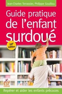 Jean-Charles Terrassier et Philippe Gouillou - Guide pratique de l'enfant surdoué - Repérer et aider les enfants précoces.