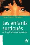 Jean-Charles Terrassier - Les enfants surdoués - Ou La précocité embarrassante.