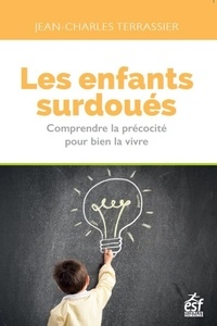 Jean-Charles Terrassier - Les enfants surdoués - Comprendre la précocité pour bien la vivre.