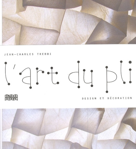 Jean-Charles Trebbi - L'art du pli - Design et décoration.