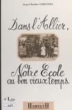 Jean-Charles Varennes et André Pelletier - Dans l'Allier, notre école au bon vieux temps.