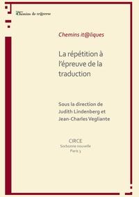 Jean-Charles Vegliante et Judith Lindenberg - La répétition à l'épreuve de la traduction.