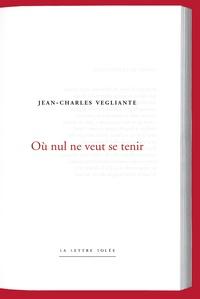 Jean-Charles Vegliante - Où nul ne veut se tenir.