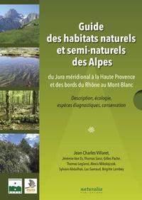 Jean-Charles Villaret - Guide des habitats naturels et semi-naturels des Alpes - Du Jura méridional à la Haute Provence et des bords du Rhône au Mont-Blanc. Description, écologie, espèces diagnostiques, conservation.