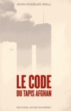Jean-Charles Wall - Le code du tapis afghan.