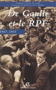 Jean Charlot et Paul-Marie de La Gorce - De Gaulle et le rassemblement du peuple français, 1947-1955 - Actes du colloque organisé à Bordeaux du 12 au 14 novembre 1997.
