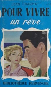 Jean Charmat - Pour vivre un rêve.