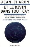 Jean Charon - Et le divin dans tout ça ? - Testament spirituel d'un grand physicien.