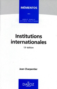 Jean Charpentier - Les institutions internationales.