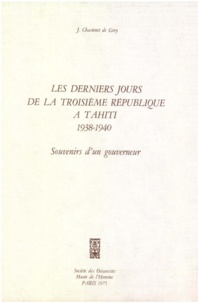 Jean Chastenet De Gery - Les derniers jours de la Troisième République à Tahiti, 1938-1940 - Souvenirs d'un gouverneur.
