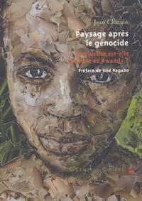 Jean Chatain - Paysages après le génocide - Une justice est-elle possible au Rwanda?.