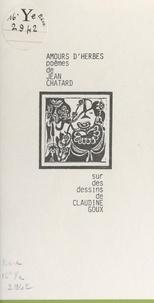 Jean Chatard et Claudine Goux - Amours d'herbes.
