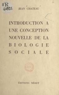 Jean Chateau et André Gros - Introduction à une conception nouvelle de la biologie sociale.
