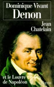Jean Chatelain - DOMINIQUE VIVANT DENON ET LE LOUVRE DE NAPOLEON.