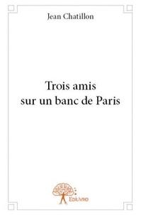 Jean Chatillon - Trois amis sur un banc de paris.
