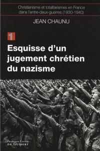 Jean Chaunu - Christianisme et totalitarismes en France dans l'entre-deux-guerres (1930-1940) - Tome 1, Esquisse d'un jugement chrétien du nazisme.