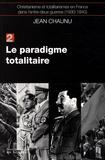 Jean Chaunu - Christianisme et totalitarismes en France dans l'entre-deux-guerres (1930-1940) - Tome 2, Le paradigme totalitaire.