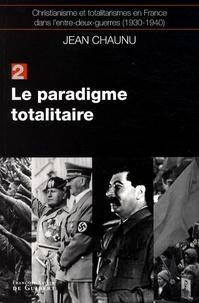 Christianisme et totalitarismes en France dans l'entre-deux-guerres (1930-1940)- Tome 2, Le paradigme totalitaire - Jean Chaunu |