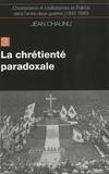 Jean Chaunu - Christianisme et totalitarismes en France dans l'Entre-deux-guerres (1930-1940) - Tome 3, La chrétienté paradoxale.