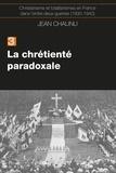 Jean Chaunu - La chrétiente paradoxale.