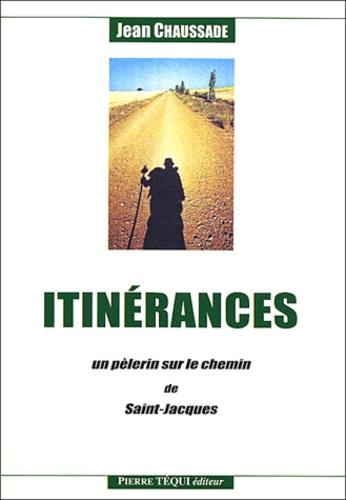 Jean Chaussade - Itinérances - Un pèlerin sur le chemin de Saint-Jacques.