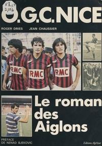 Jean Chaussier et Roger Dries - O.G.C. Nice - Le roman des Aiglons.