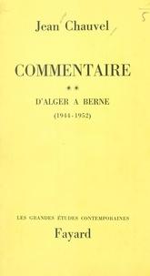 Jean Chauvel - Commentaire (2) - D'Alger à Berne (1944-1952).