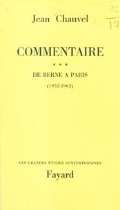 Jean Chauvel - Commentaire (3) - De Berne à Paris : 1952-1962.