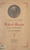 Jean Chavigny et  Robelly - Le roman d'un artiste : Robert Houdin - Rénovateur de la magie blanche.