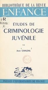 Jean Chazal - Études de criminologie juvénile.