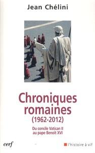Jean Chélini - Chroniques romaines - Du concile Vatican II au pape Benoît XVI 1962-2012.