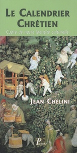 Jean Chélini - Le calendrier chrétien - Cadre de notre identité culturelle.