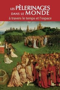 Jean Chélini - Les pèlerinages dans le monde - A travers le temps et l'espace.