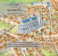 Jean Chen - Bourges, au fil des siècles.