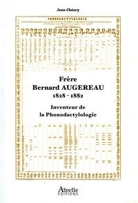 Jean Chéory - Frère Bernard Augereau, 1828-1882 - Inventeur de la phonodactylologie.